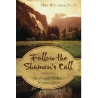 Follow the Shamans Call - An Ancient Path for Modern Lives