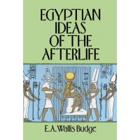 Egyptian Ideas of the Afterlife by EA Wallis Budge