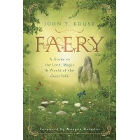 Faery A Guide to the Lore, Magic & World of the Good Folk
